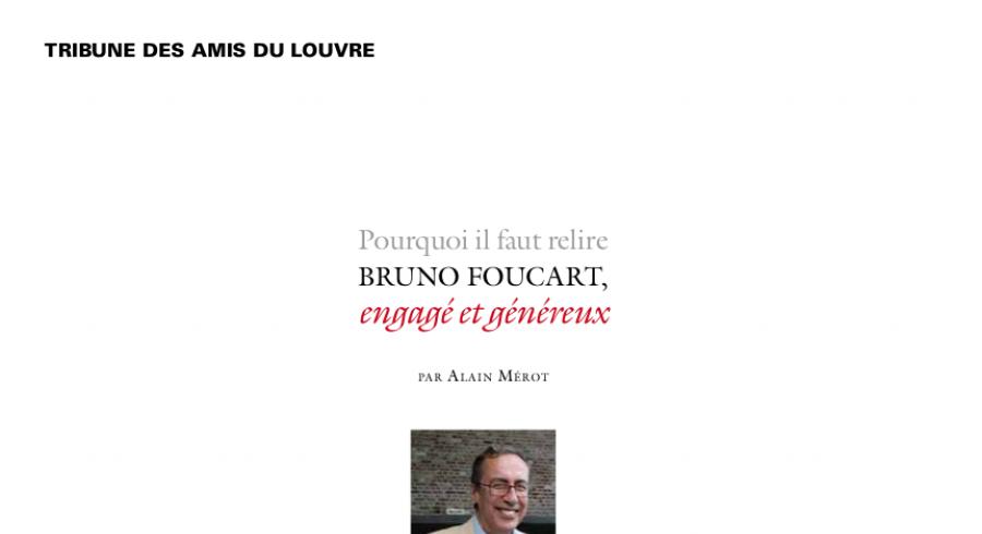 Pourquoi il faut relire Bruno Foucart, engagé et généreux